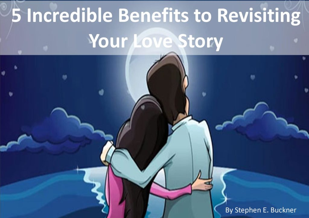 5 Incredible Benefits to Revisiting Your Love Story